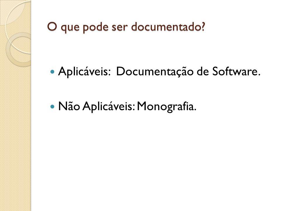 O que pode ser documentado? Aplicáveis: Documentação de Software. Não Aplicáveis: Monografia.