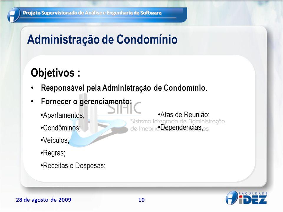 Projeto Supervisionado de Análise e Engenharia de Software 28 de agosto de 200910 Administração de Condomínio Objetivos : Responsável pela Administraç