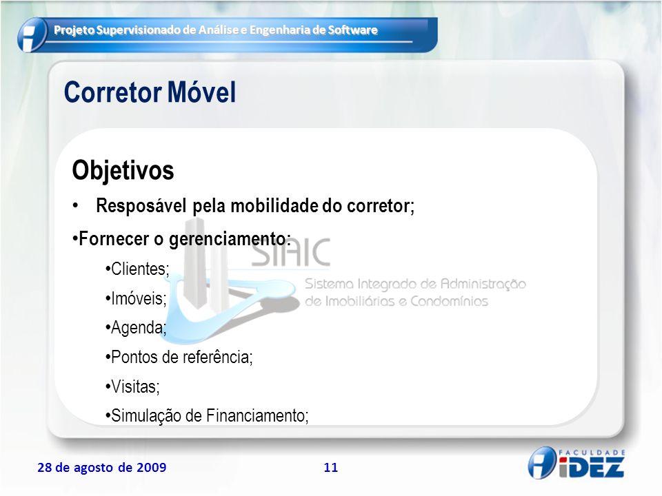 Projeto Supervisionado de Análise e Engenharia de Software 28 de agosto de 200911 Corretor Móvel Objetivos Resposável pela mobilidade do corretor; For