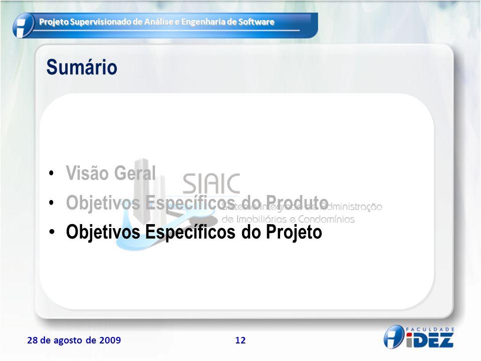 Projeto Supervisionado de Análise e Engenharia de Software 28 de agosto de 200912 Sumário Visão Geral Objetivos Específicos do Produto Objetivos Espec
