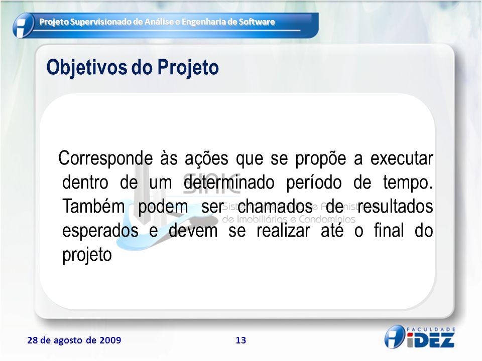 Projeto Supervisionado de Análise e Engenharia de Software 28 de agosto de 200913 Objetivos do Projeto Corresponde às ações que se propõe a executar d