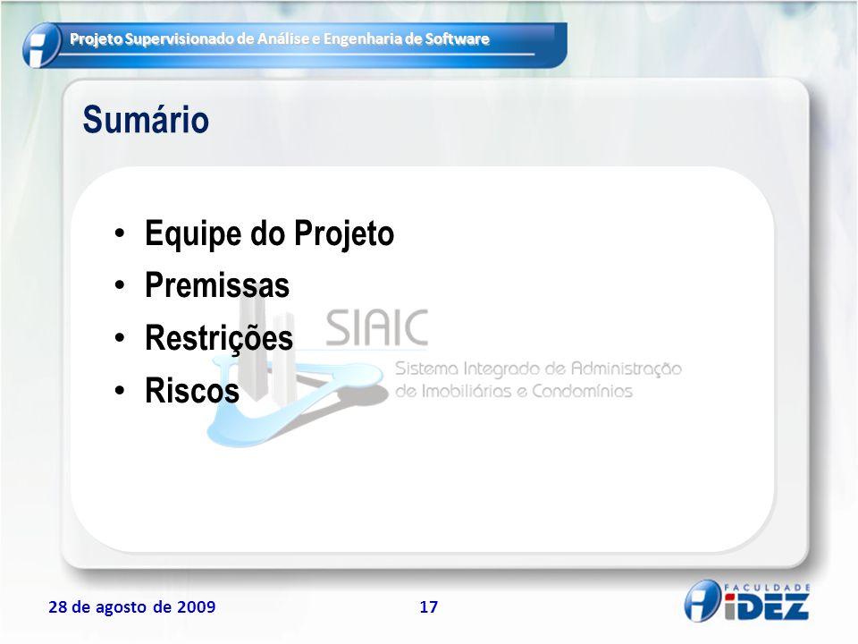 Projeto Supervisionado de Análise e Engenharia de Software 28 de agosto de 200917 Sumário Equipe do Projeto Premissas Restrições Riscos