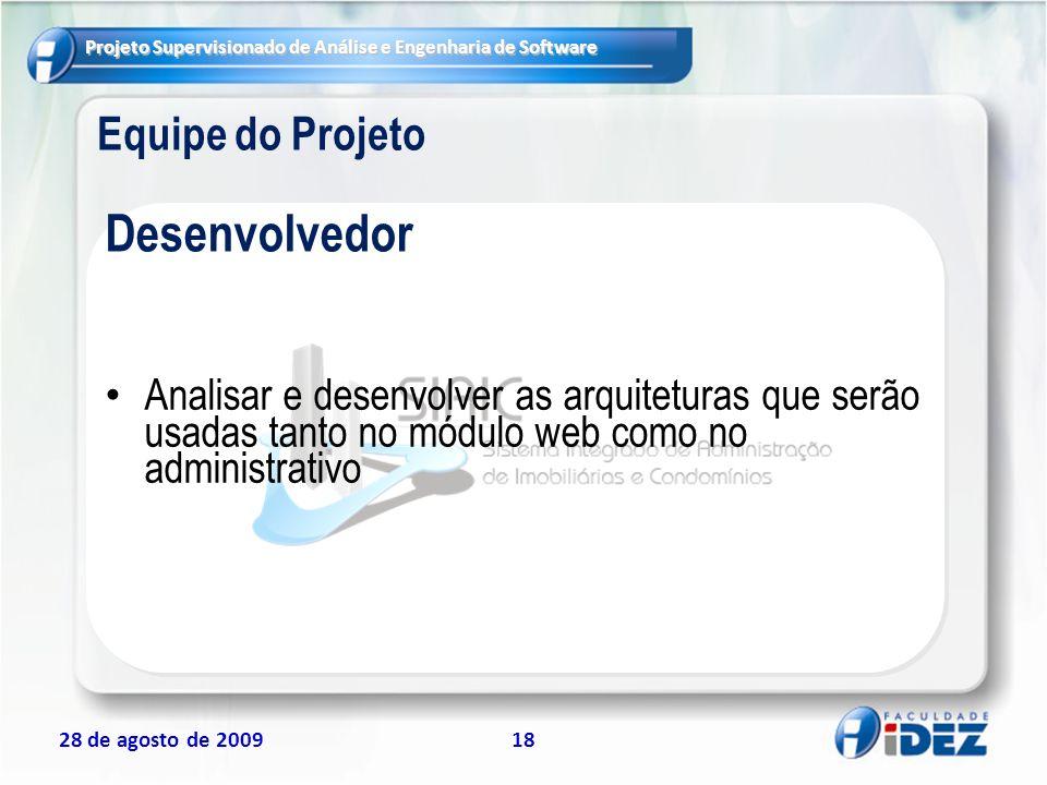 Projeto Supervisionado de Análise e Engenharia de Software 28 de agosto de 200918 Equipe do Projeto Analisar e desenvolver as arquiteturas que serão u