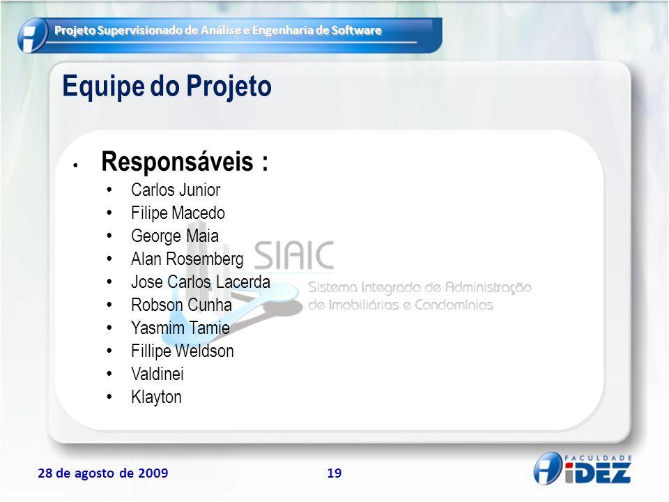 Projeto Supervisionado de Análise e Engenharia de Software 28 de agosto de 200919 Equipe do Projeto Responsáveis : Carlos Junior Filipe Macedo George