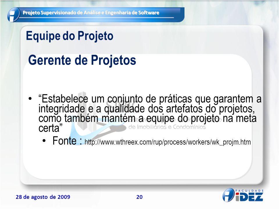 Projeto Supervisionado de Análise e Engenharia de Software 28 de agosto de 200920 Equipe do Projeto Estabelece um conjunto de práticas que garantem a