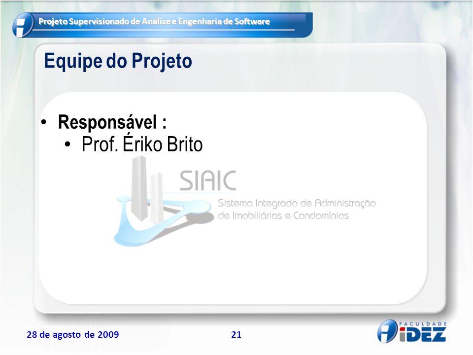 Projeto Supervisionado de Análise e Engenharia de Software 28 de agosto de 200921 Equipe do Projeto Responsável : Prof. Ériko Brito