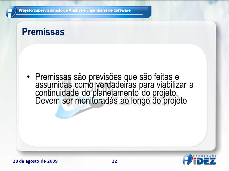 Projeto Supervisionado de Análise e Engenharia de Software 28 de agosto de 200922 Premissas Premissas são previsões que são feitas e assumidas como ve