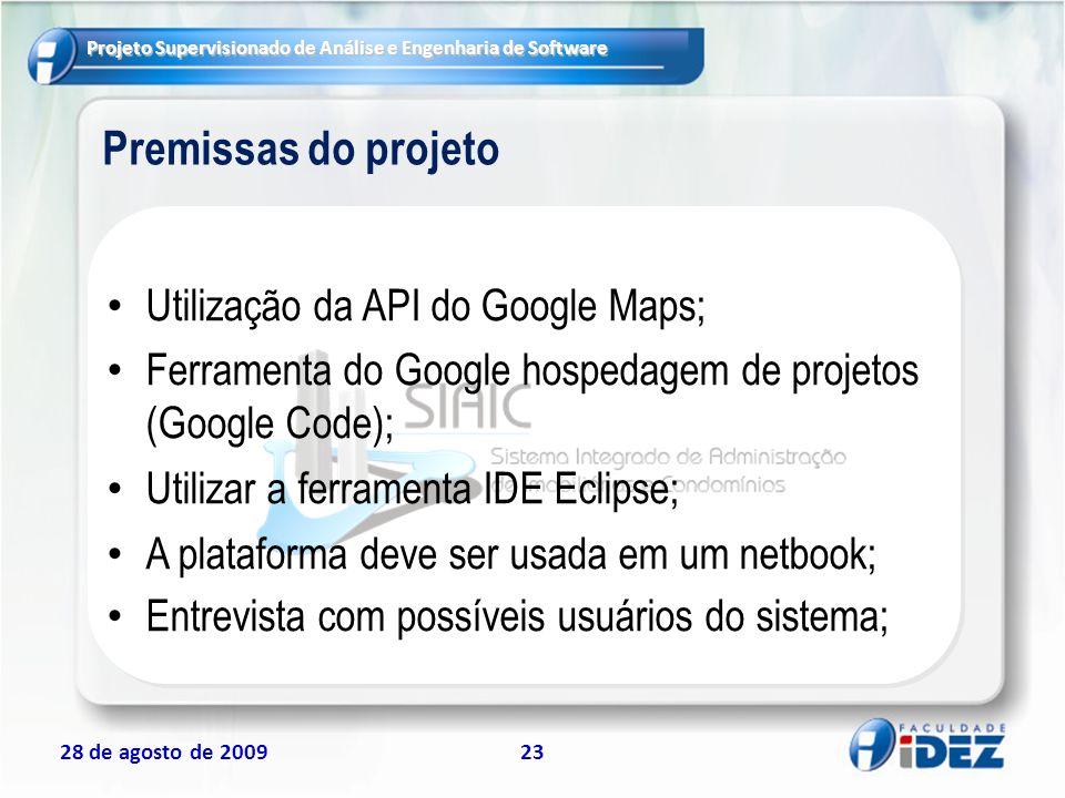 Projeto Supervisionado de Análise e Engenharia de Software 28 de agosto de 200923 Premissas do projeto Utilização da API do Google Maps; Ferramenta do