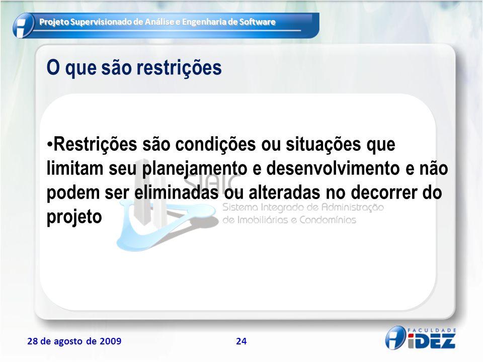 Projeto Supervisionado de Análise e Engenharia de Software 28 de agosto de 200924 O que são restrições Restrições são condições ou situações que limit