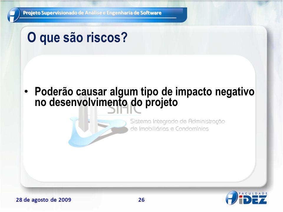 Projeto Supervisionado de Análise e Engenharia de Software 28 de agosto de 200926 O que são riscos? Poderão causar algum tipo de impacto negativo no d