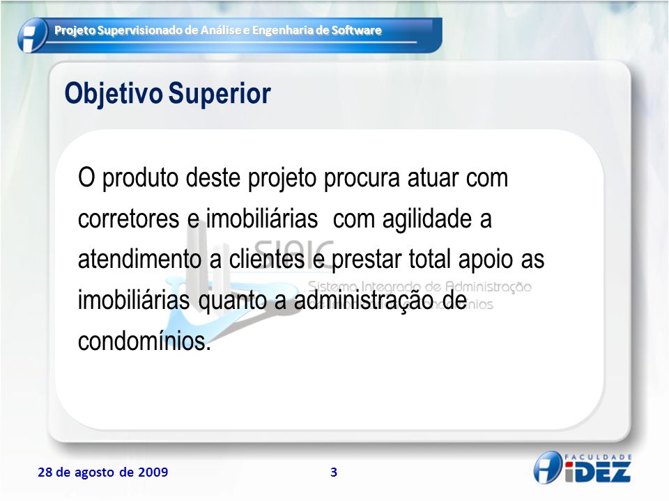 Projeto Supervisionado de Análise e Engenharia de Software 28 de agosto de 20093 Objetivo Superior O produto deste projeto procura atuar com corretore
