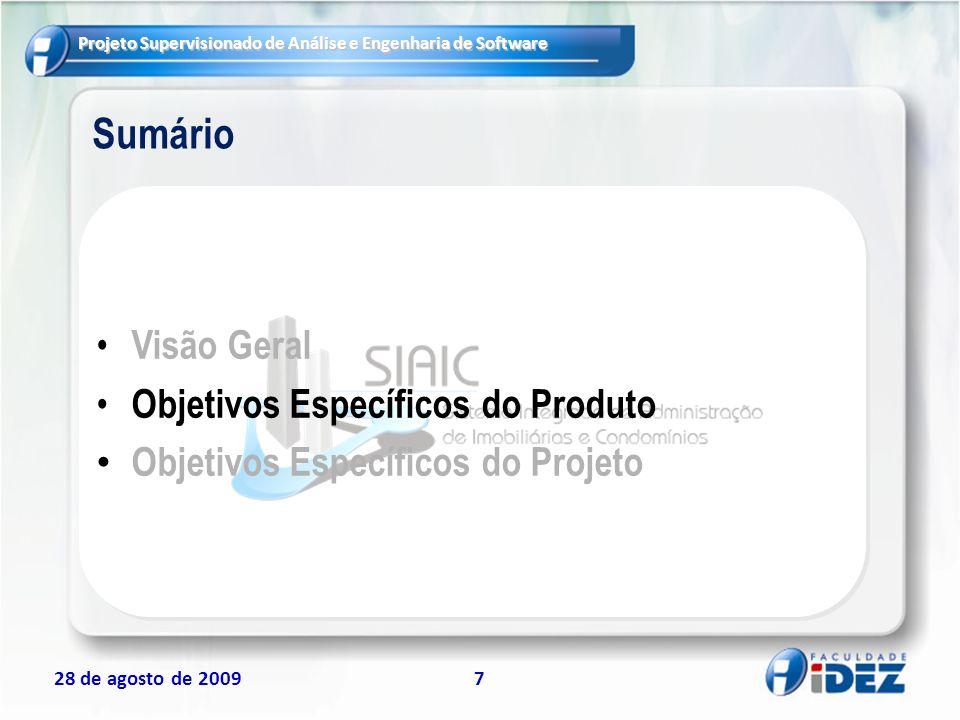 Projeto Supervisionado de Análise e Engenharia de Software 28 de agosto de 20097 Sumário Visão Geral Objetivos Específicos do Produto Objetivos Especí