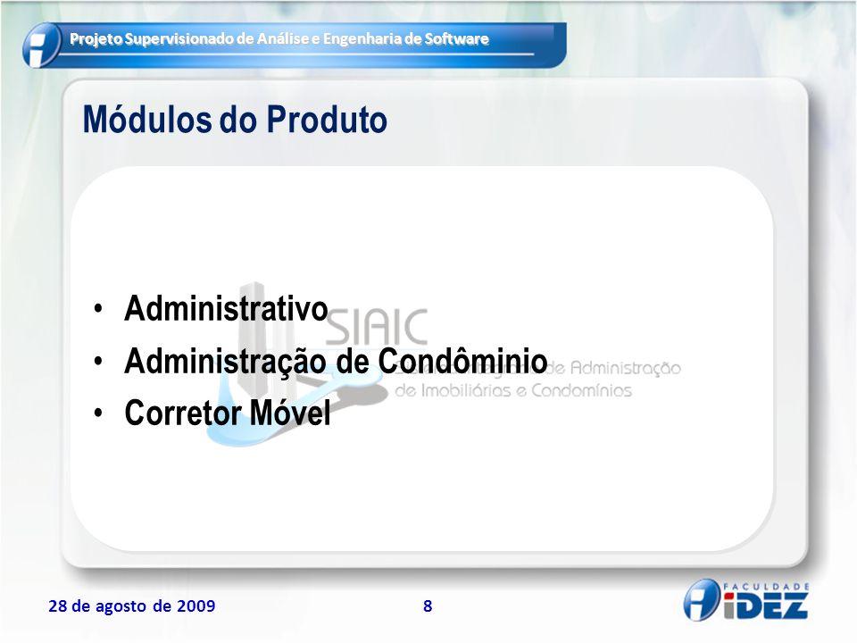 Projeto Supervisionado de Análise e Engenharia de Software 28 de agosto de 20098 Administrativo Administração de Condôminio Corretor Móvel Módulos do