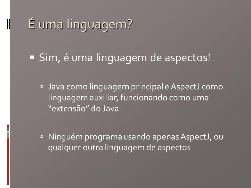 É uma linguagem. Sim, é uma linguagem de aspectos.