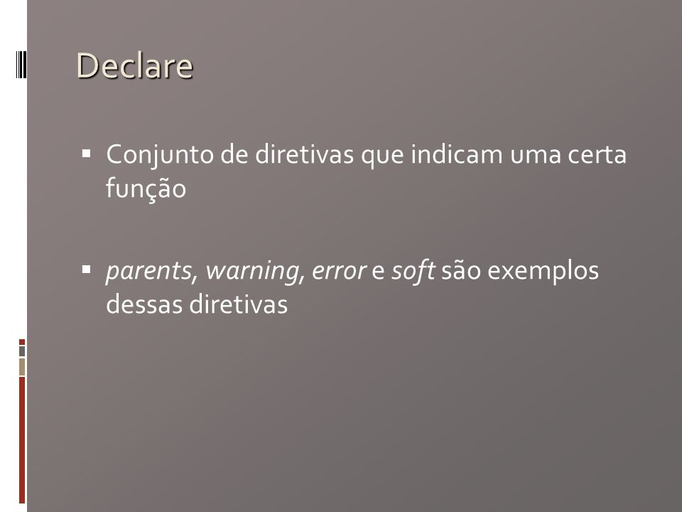 Declare Conjunto de diretivas que indicam uma certa função parents, warning, error e soft são exemplos dessas diretivas