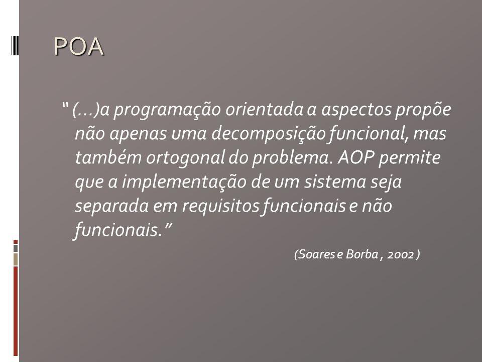 POA (...)a programação orientada a aspectos propõe não apenas uma decomposição funcional, mas também ortogonal do problema.