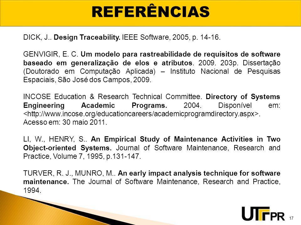 REFERÊNCIAS 17 DICK, J..Design Traceability. IEEE Software, 2005, p.