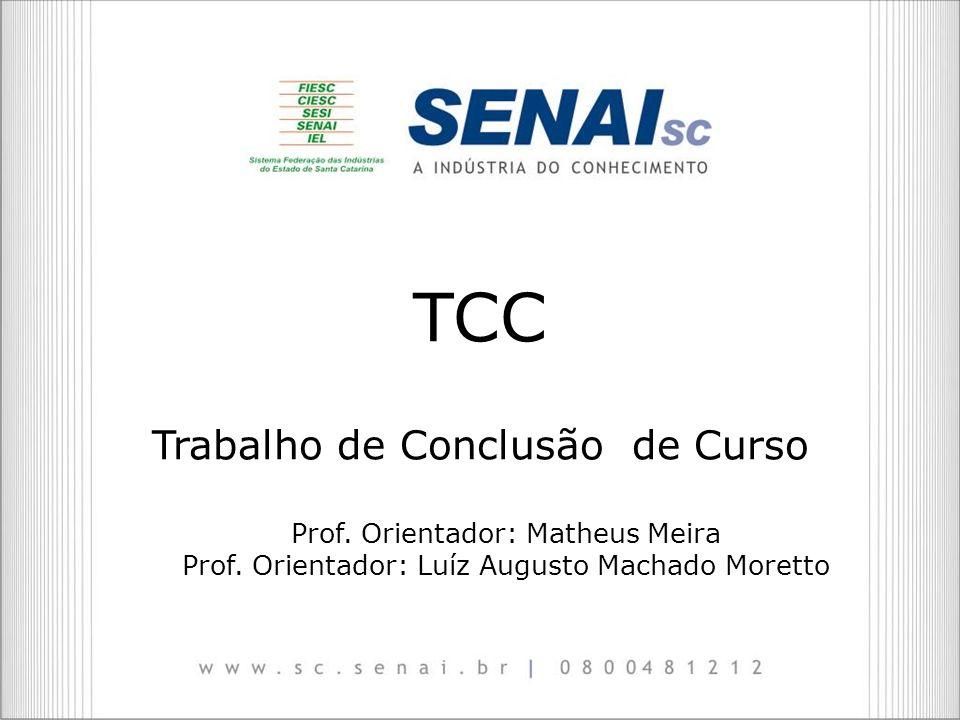 TCC Trabalho de Conclusão de Curso Prof. Orientador: Matheus Meira Prof. Orientador: Luíz Augusto Machado Moretto