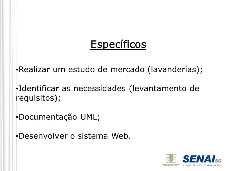 Específicos Realizar um estudo de mercado (lavanderias); Identificar as necessidades (levantamento de requisitos); Documentação UML; Desenvolver o sis