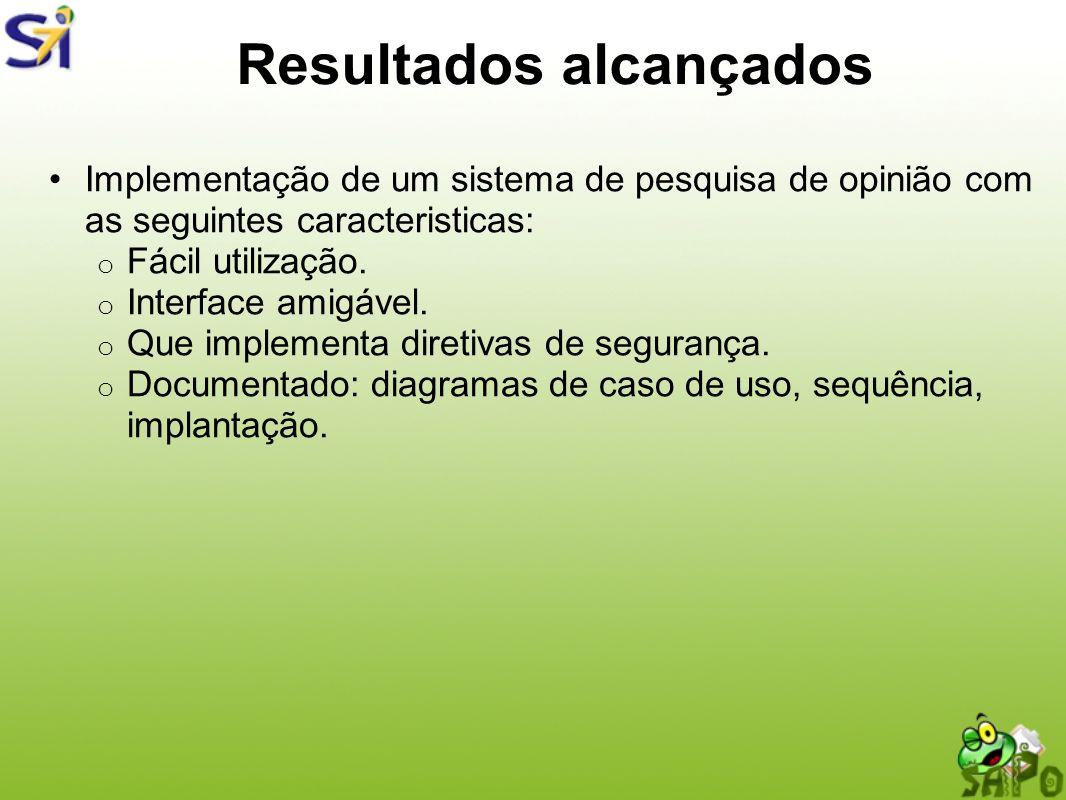 Resultados alcançados Implementação de um sistema de pesquisa de opinião com as seguintes caracteristicas: o Fácil utilização. o Interface amigável. o