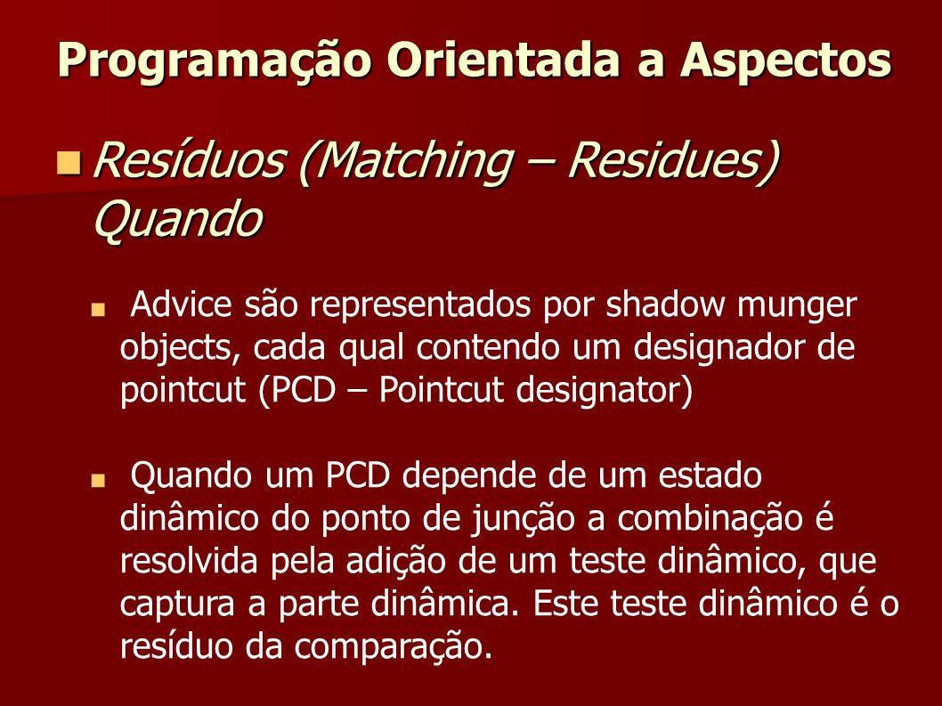 Advice são representados por shadow munger objects, cada qual contendo um designador de pointcut (PCD – Pointcut designator) Quando um PCD depende de