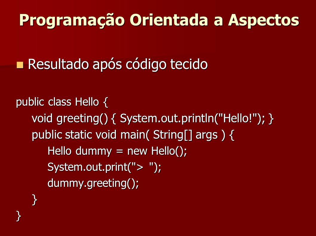 Resultado após código tecido Resultado após código tecido public class Hello { void greeting() { System.out.println(