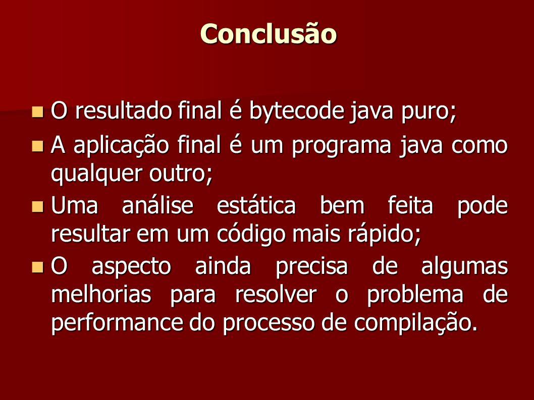 O resultado final é bytecode java puro; O resultado final é bytecode java puro; A aplicação final é um programa java como qualquer outro; A aplicação