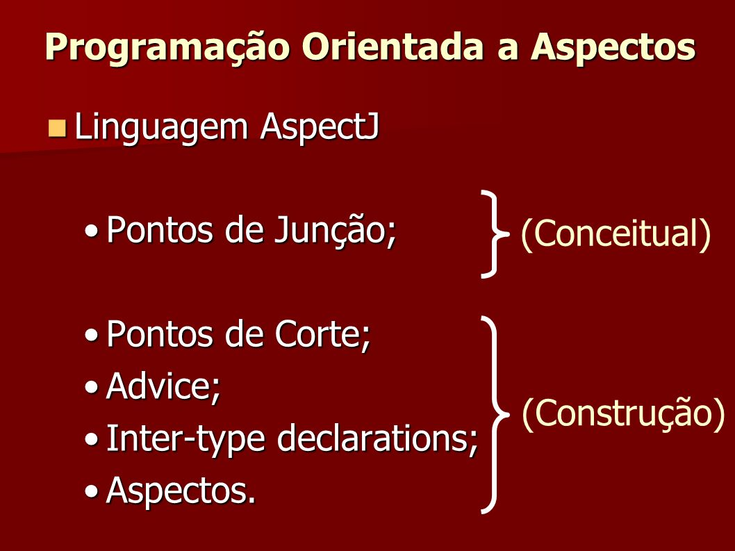 aspect HistoricoMudancas { pointcut saldoAlterado(): call(void Conta.setSaldo(BigDecimal)); after() returning: saldoAlterado() { } declaração do aspecto Programação Orientada a Aspectos