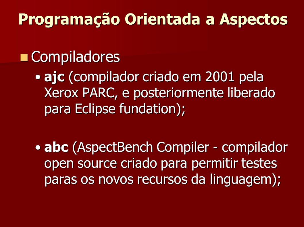 Compiladores Compiladores ajc (compilador criado em 2001 pela Xerox PARC, e posteriormente liberado para Eclipse fundation);ajc (compilador criado em