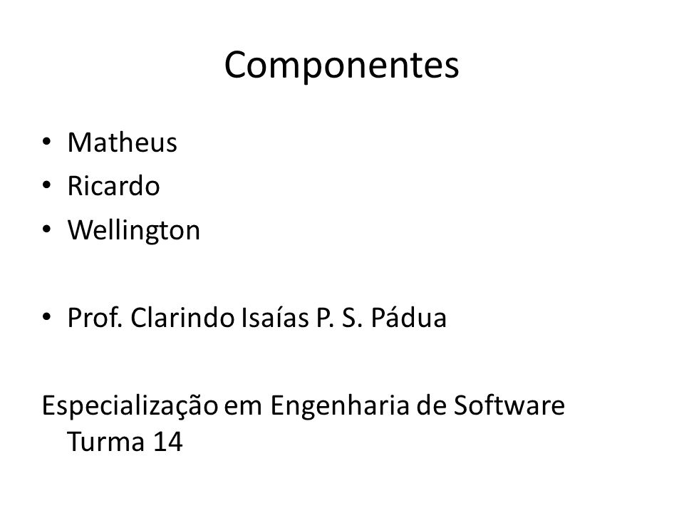 Componentes Matheus Ricardo Wellington Prof.Clarindo Isaías P.