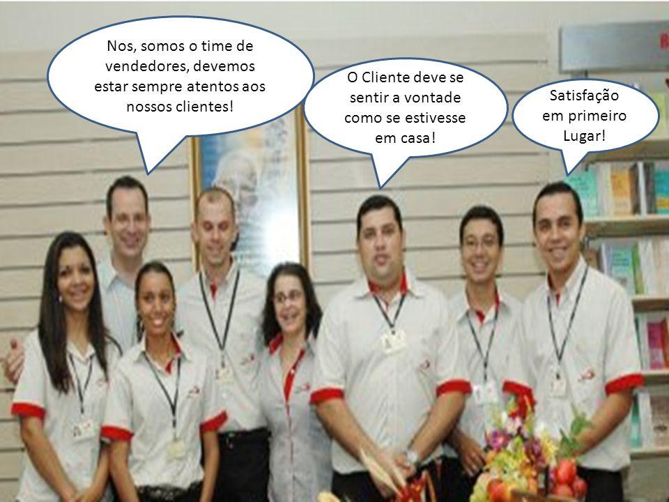 Nos, somos o time de vendedores, devemos estar sempre atentos aos nossos clientes.