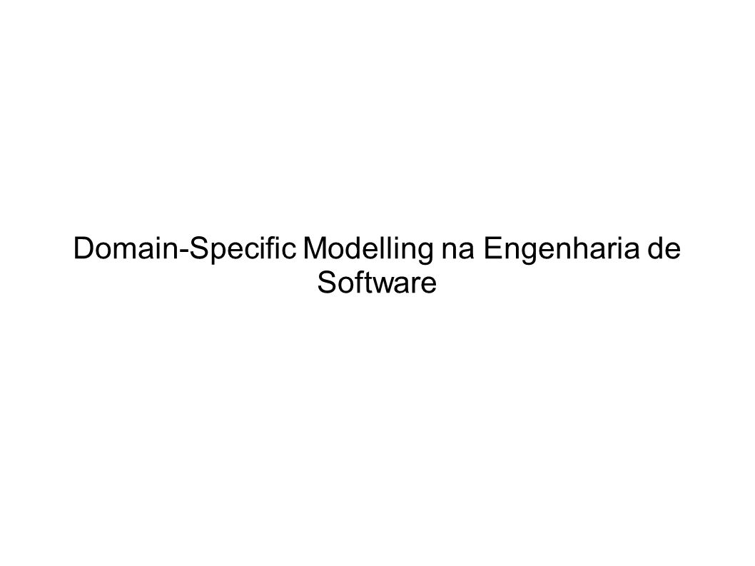 Domain-Specific Modelling na Engenharia de Software