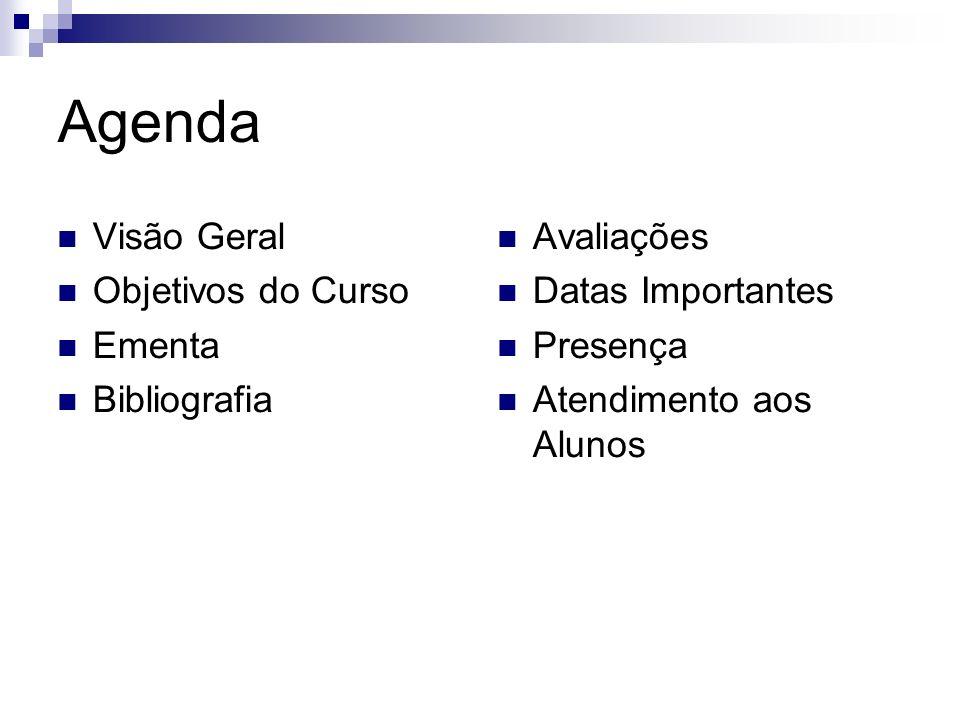Agenda Visão Geral Objetivos do Curso Ementa Bibliografia Avaliações Datas Importantes Presença Atendimento aos Alunos