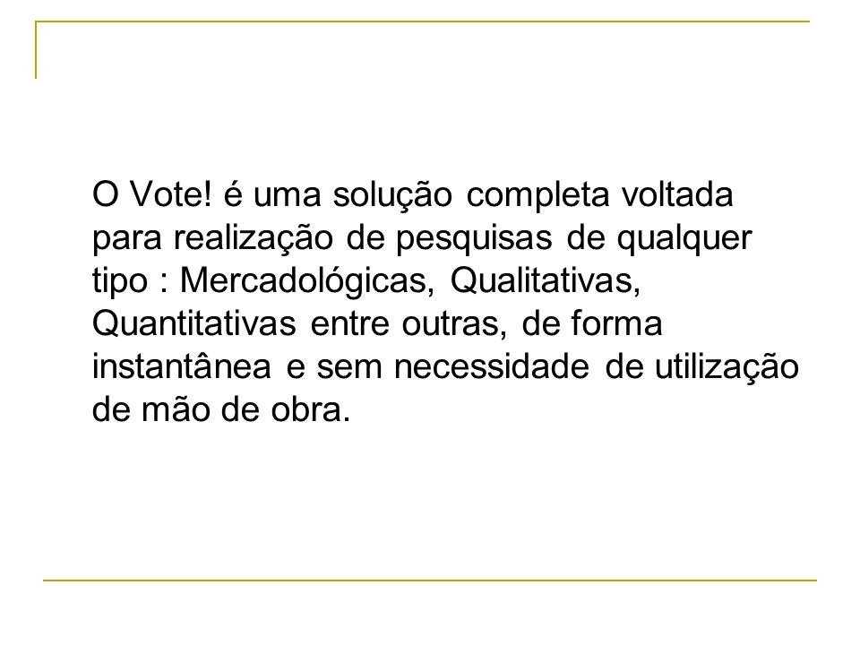 O Vote! é uma solução completa voltada para realização de pesquisas de qualquer tipo : Mercadológicas, Qualitativas, Quantitativas entre outras, de fo