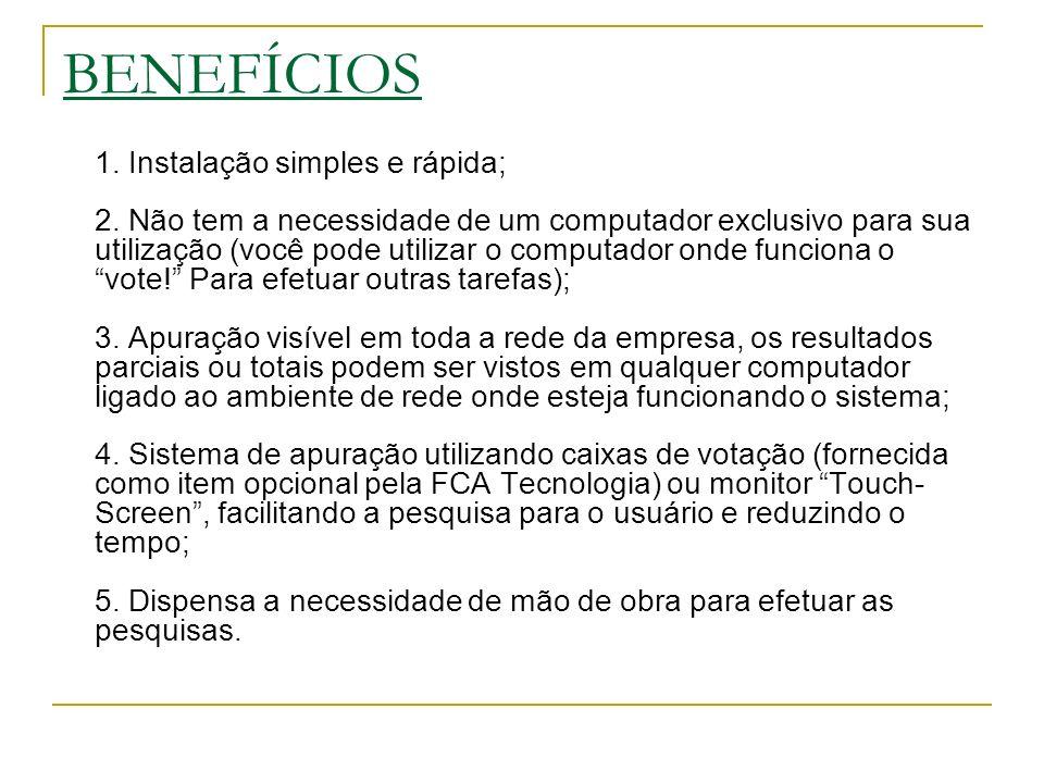 BENEFÍCIOS 1. Instalação simples e rápida; 2. Não tem a necessidade de um computador exclusivo para sua utilização (você pode utilizar o computador on