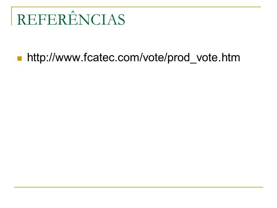 REFERÊNCIAS http://www.fcatec.com/vote/prod_vote.htm