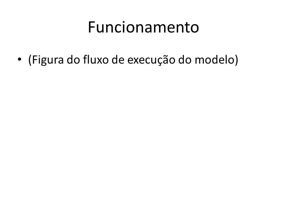 Funcionamento (Figura do fluxo de execução do modelo)