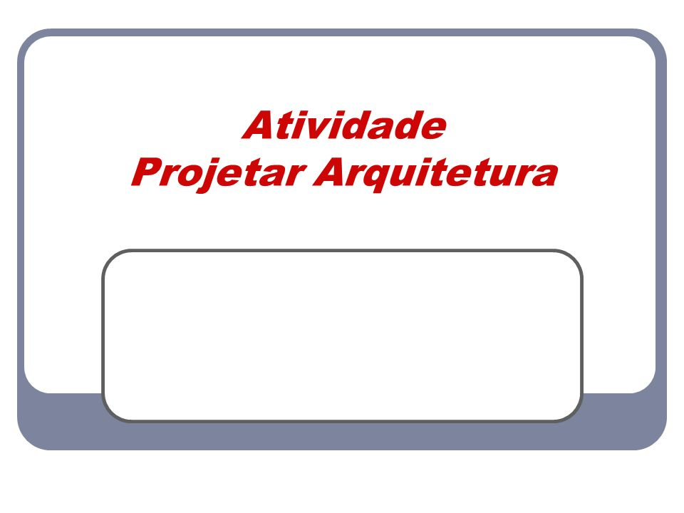 Atividade Projetar Arquitetura