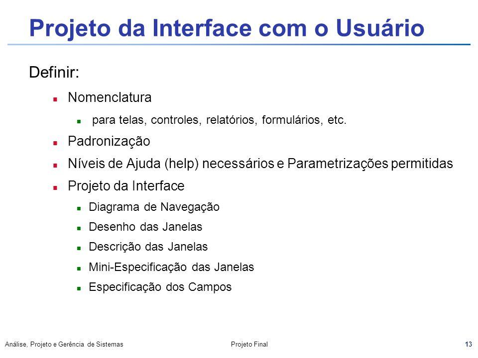 13 Análise, Projeto e Gerência de SistemasProjeto Final Projeto da Interface com o Usuário Definir: n Nomenclatura para telas, controles, relatórios,