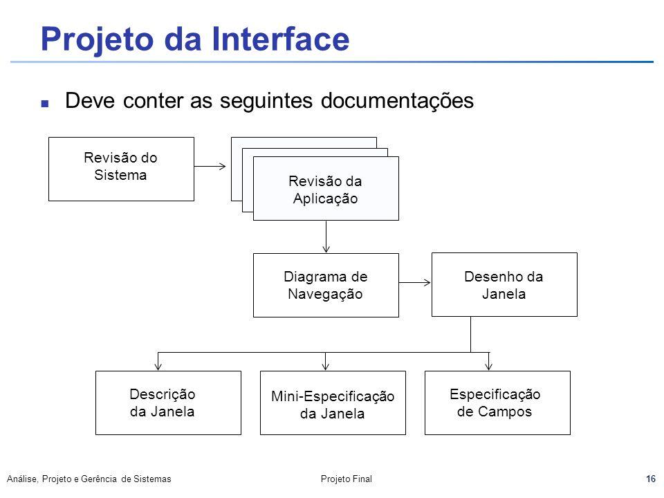 16 Análise, Projeto e Gerência de SistemasProjeto Final Projeto da Interface Deve conter as seguintes documentações Revisão do Sistema Diagrama de Nav