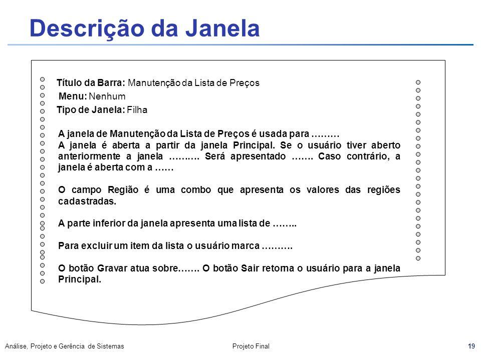 19 Análise, Projeto e Gerência de SistemasProjeto Final Título da Barra: Manutenção da Lista de Preços Menu: Nenhum Tipo de Janela: Filha A janela de