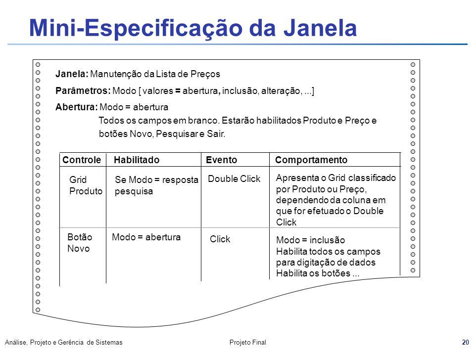 20 Análise, Projeto e Gerência de SistemasProjeto Final Janela: Manutenção da Lista de Preços Parâmetros: Modo [ valores = abertura, inclusão, alteraç