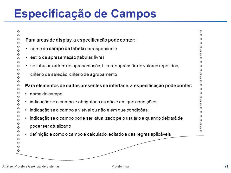 21 Análise, Projeto e Gerência de SistemasProjeto Final Para áreas de display, a especificação pode conter: nome do campo da tabela correspondente est