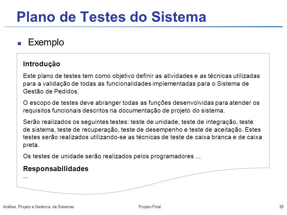 35 Análise, Projeto e Gerência de SistemasProjeto Final Plano de Testes do Sistema Exemplo Introdução Este plano de testes tem como objetivo definir a