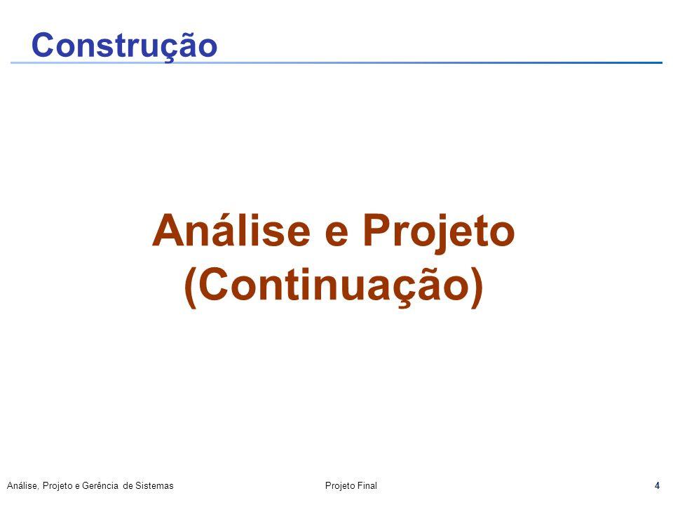 4 Análise, Projeto e Gerência de SistemasProjeto Final Análise e Projeto (Continuação) Construção