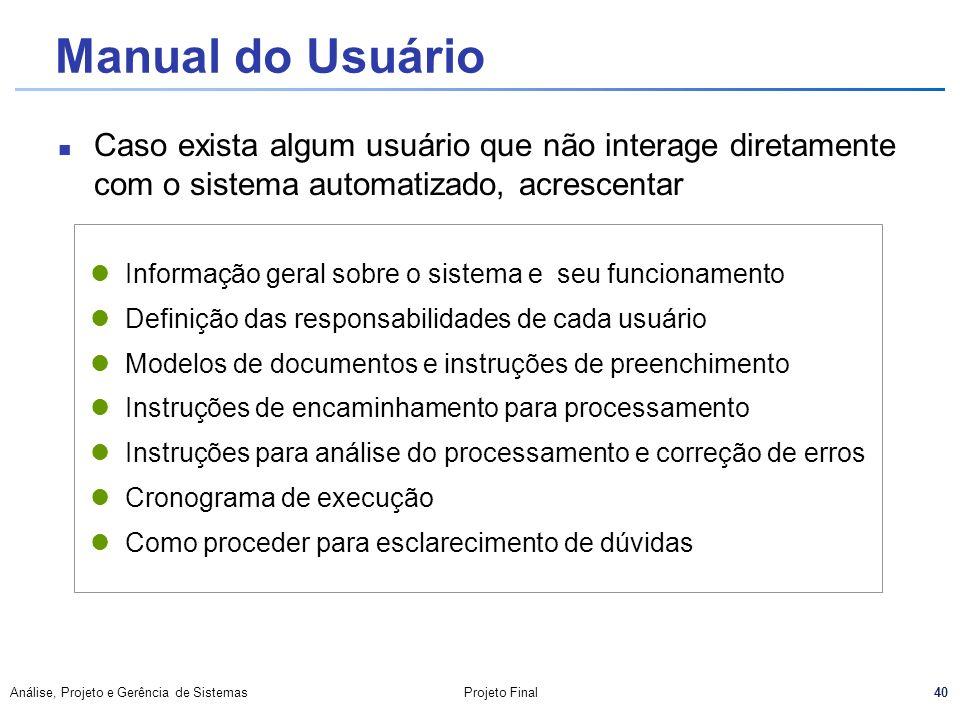 40 Análise, Projeto e Gerência de SistemasProjeto Final Manual do Usuário Caso exista algum usuário que não interage diretamente com o sistema automat