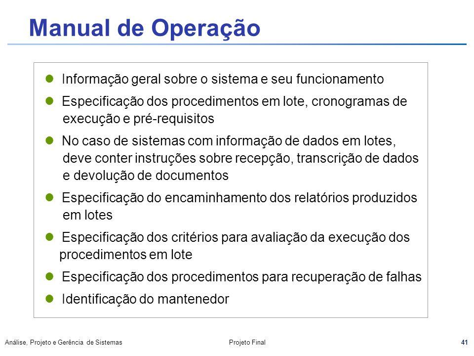 41 Análise, Projeto e Gerência de SistemasProjeto Final Manual de Operação Informação geral sobre o sistema e seu funcionamento Especificação dos proc