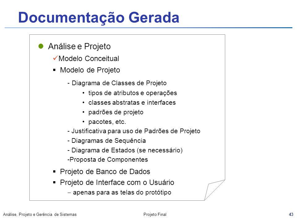 43 Análise, Projeto e Gerência de SistemasProjeto Final Documentação Gerada Análise e Projeto Modelo Conceitual Modelo de Projeto - Diagrama de Classe