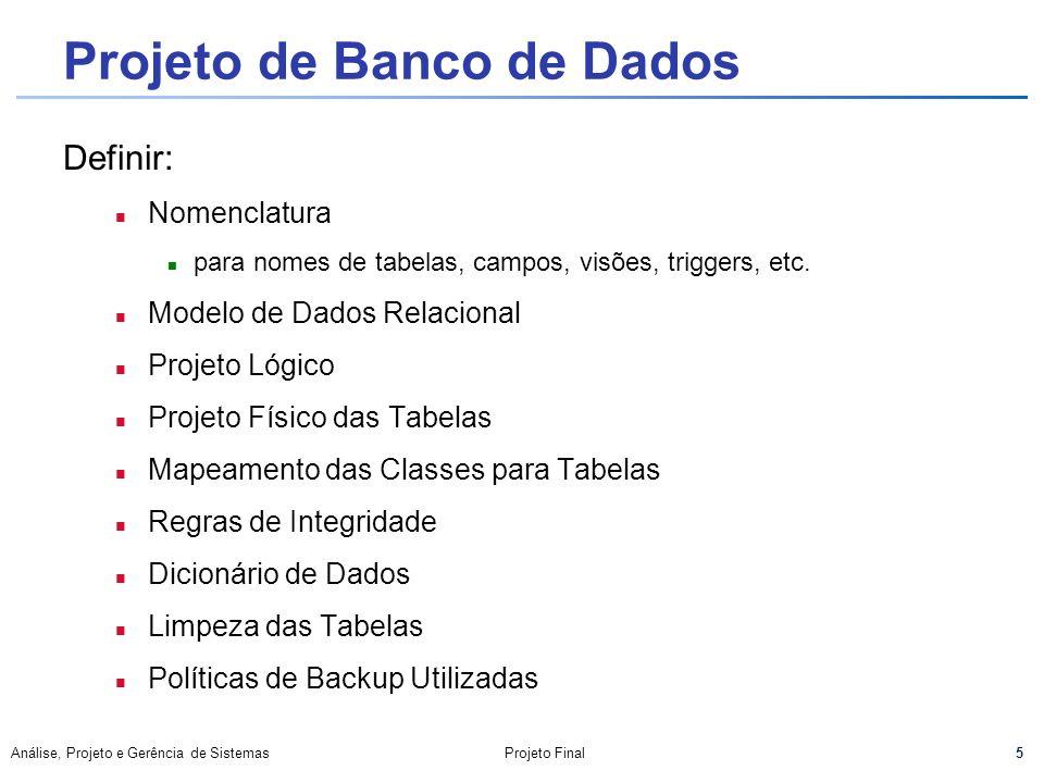 5 Análise, Projeto e Gerência de SistemasProjeto Final Projeto de Banco de Dados Definir: n Nomenclatura para nomes de tabelas, campos, visões, trigge