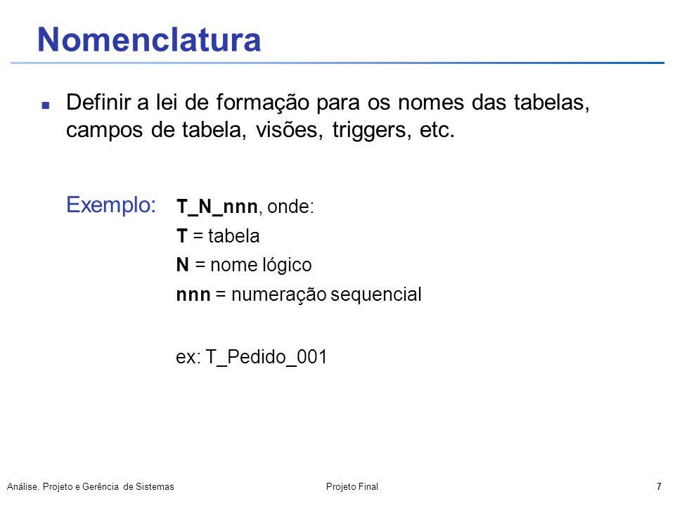 7 Análise, Projeto e Gerência de SistemasProjeto Final Nomenclatura Definir a lei de formação para os nomes das tabelas, campos de tabela, visões, tri